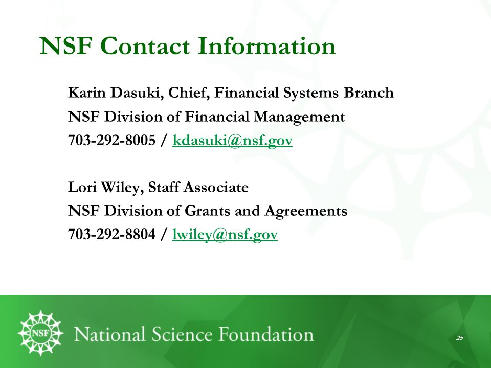 25 NSF Contact Information Karin Dasuki, Chief, Financial Systems Branch NSF Division of Financial Management 703-292-8005 / kdasuki@nsf.govkdasuki@ns