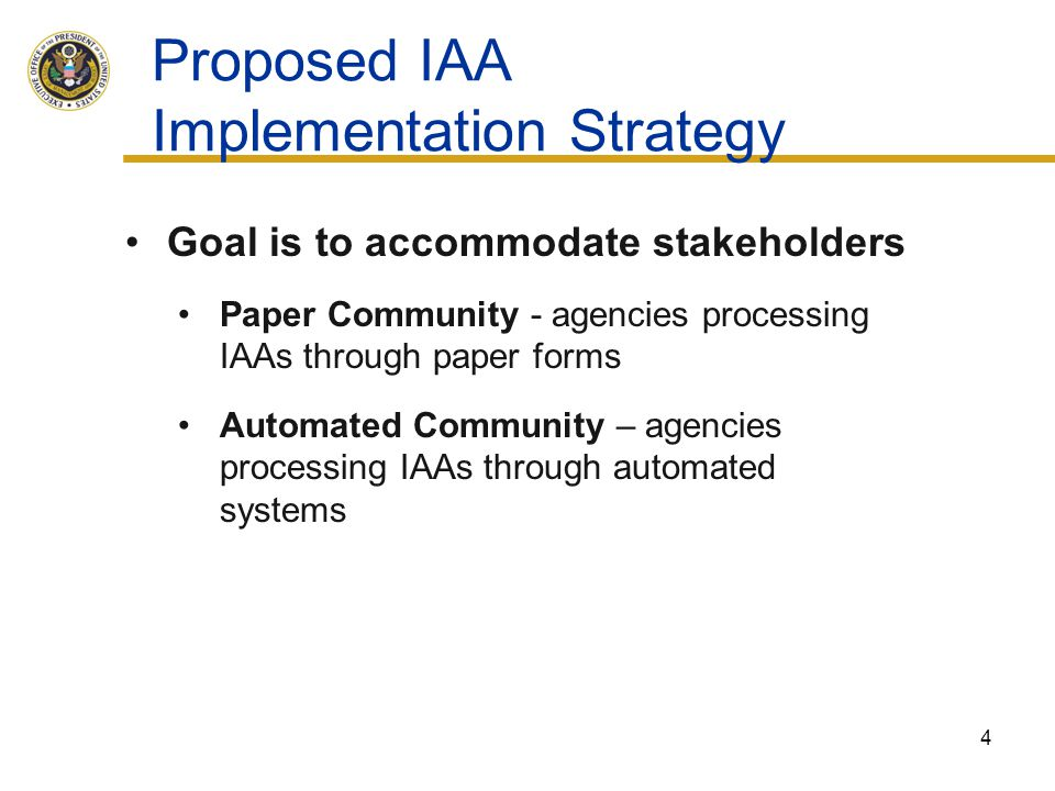 Proposed IAA Implementation Strategy Goal is to accommodate stakeholders Paper Community - agencies processing IAAs through paper forms Automated Comm