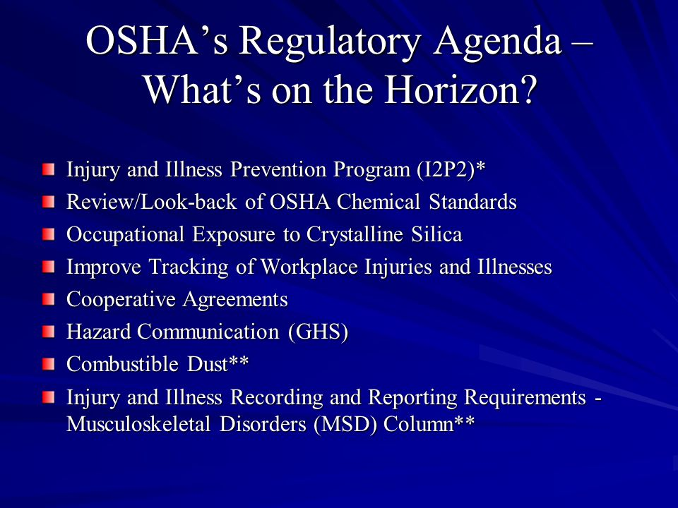 OSHA's Regulatory Agenda – What's on the Horizon? Injury and Illness Prevention Program (I2P2)* Review/Look-back of OSHA Chemical Standards Occupation