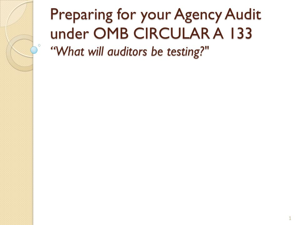 "Preparing for your Agency Audit under OMB CIRCULAR A 133 ""What will auditors be testing?"