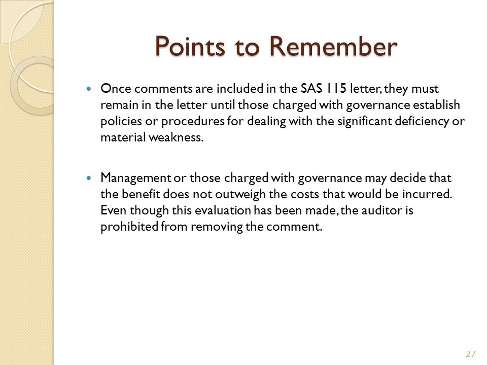 Points to Remember Once comments are included in the SAS 115 letter, they must remain in the letter until those charged with governance establish poli