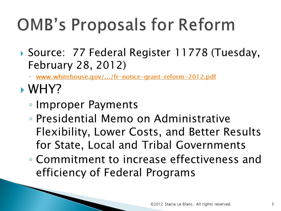  Source: 77 Federal Register 11778 (Tuesday, February 28, 2012) ◦ www.whitehouse.gov/.../fr-notice-grant-reform-2012.pdf www.whitehouse.gov/.../fr-notice-grant-reform-2012.pdf  WHY.