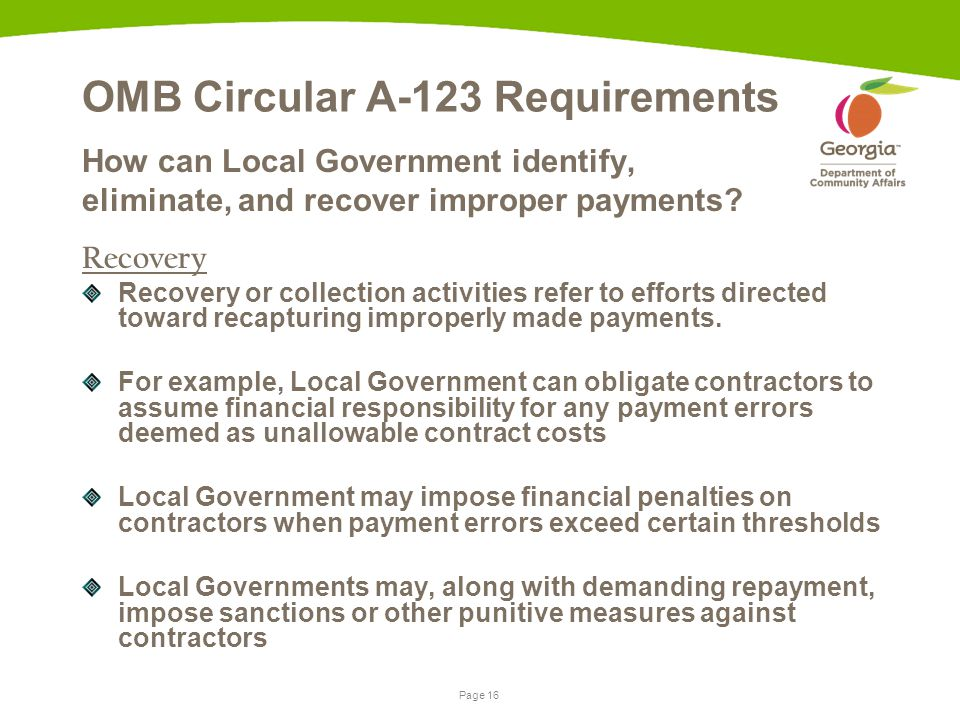 Page 16 OMB Circular A-123 Requirements How can Local Government identify, eliminate, and recover improper payments.