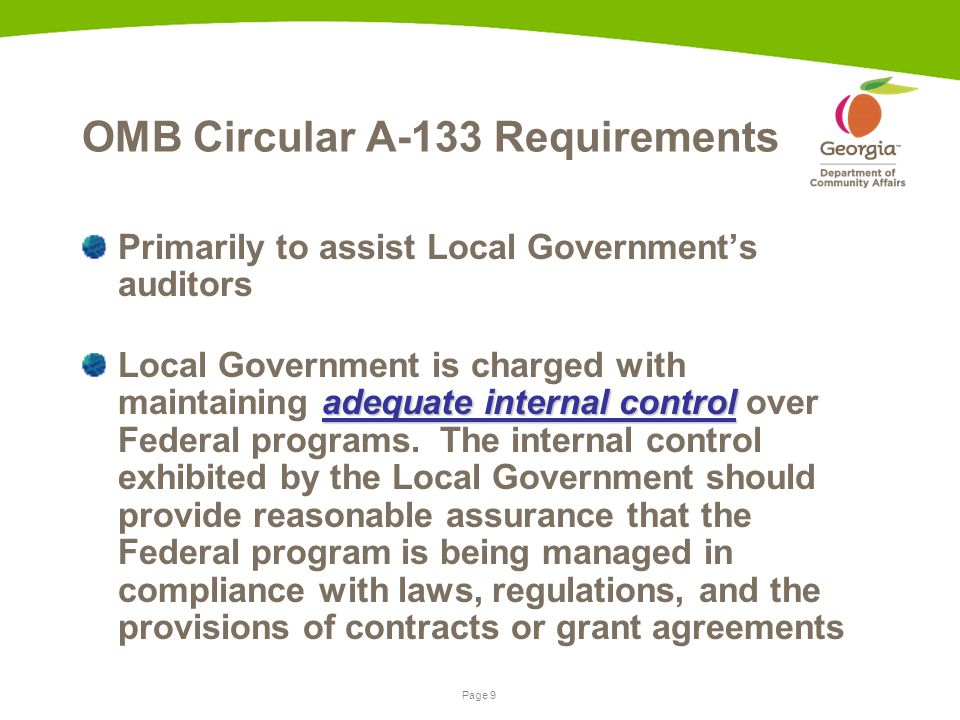 Page 9 OMB Circular A-133 Requirements Primarily to assist Local Government's auditors adequate internal control Local Government is charged with maintaining adequate internal control over Federal programs.