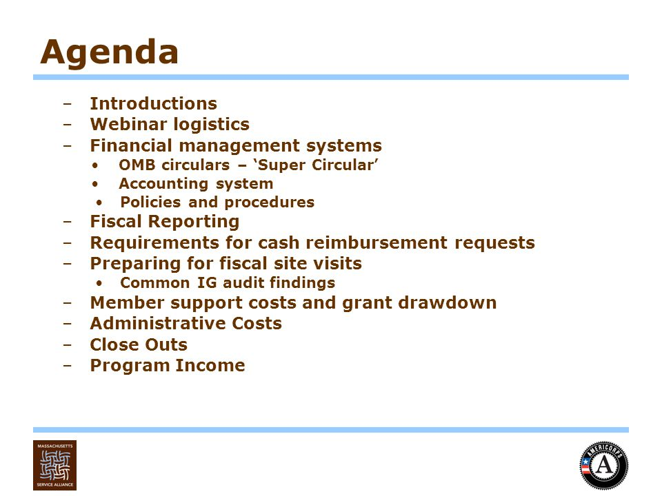 Member Support Costs (cont.) –Guidance from CNCS A member stipend stays the same for the duration of their service All members with the same position description must be paid identical stipends and receive the same benefits Member stipends can not be pro-rated Member stipends can not be paid in lump sums If members are suspended through a whole pay period they are not eligible for that stipend
