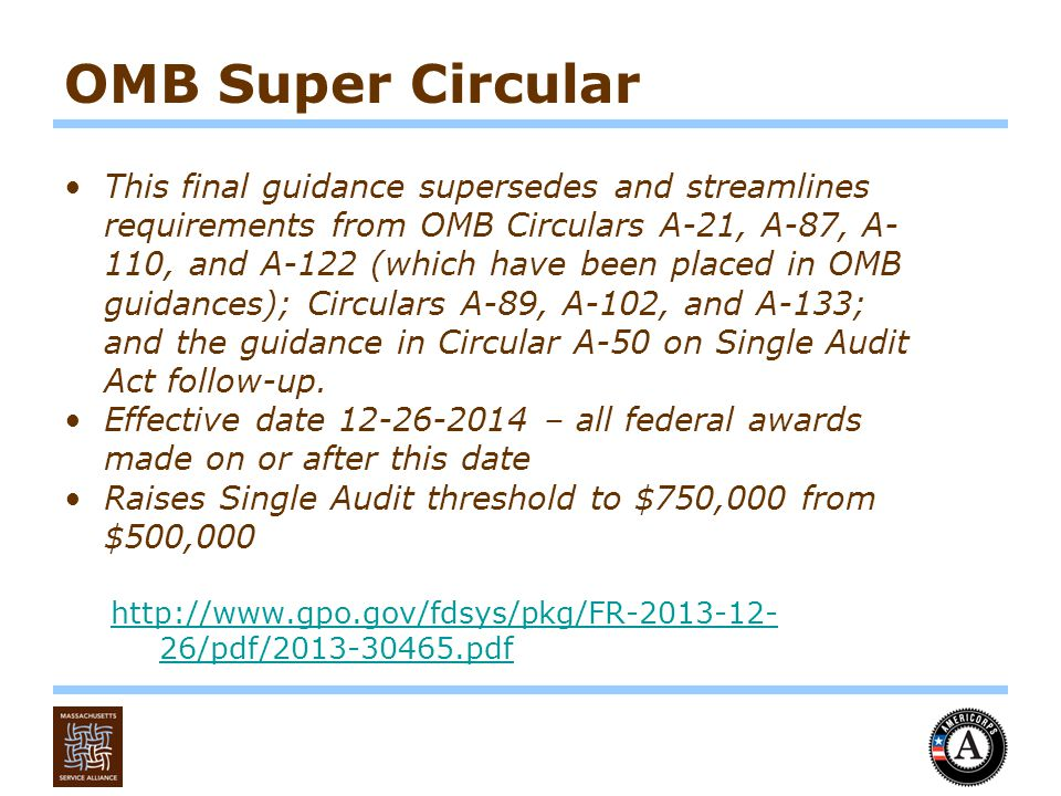 OMB Super Circular This final guidance supersedes and streamlines requirements from OMB Circulars A-21, A-87, A- 110, and A-122 (which have been placed in OMB guidances); Circulars A-89, A-102, and A-133; and the guidance in Circular A-50 on Single Audit Act follow-up.