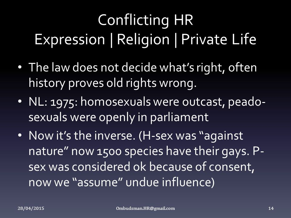 Conflicting HR Expression | Religion | Private Life The law does not decide what's right, often history proves old rights wrong. NL: 1975: homosexuals