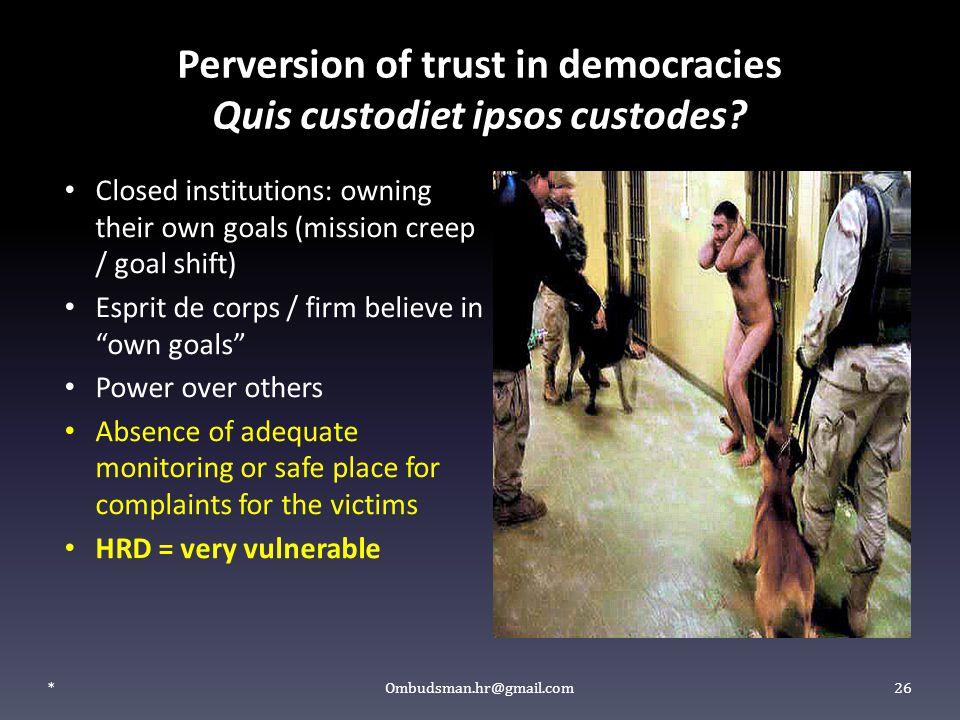 Perversion of trust in democracies Quis custodiet ipsos custodes? Closed institutions: owning their own goals (mission creep / goal shift) Esprit de c