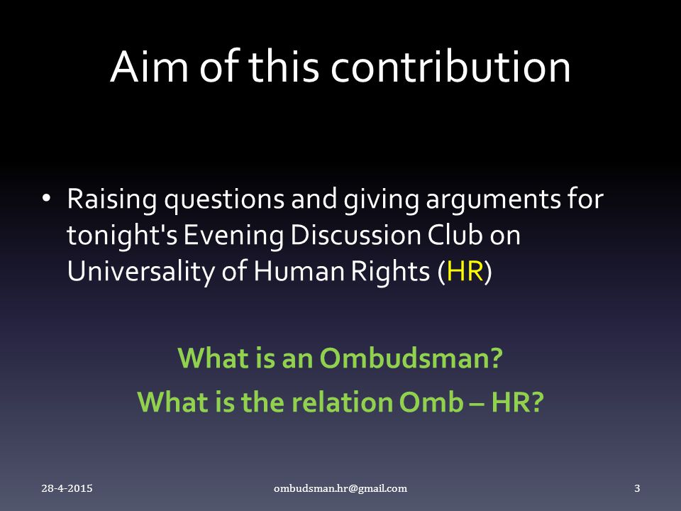 Aim of this contribution Raising questions and giving arguments for tonight s Evening Discussion Club on Universality of Human Rights (HR) What is an Ombudsman.
