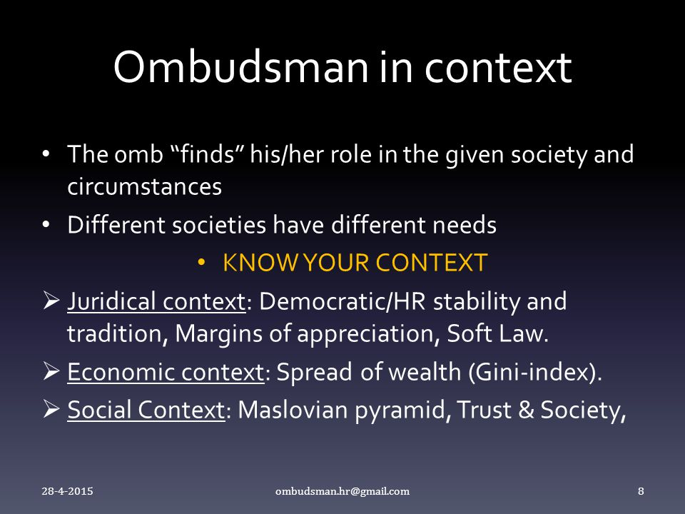"""Ombudsman in context The 0mb """"finds"""" his/her role in the given society and circumstances Different societies have different needs KNOW YOUR CONTEXT """