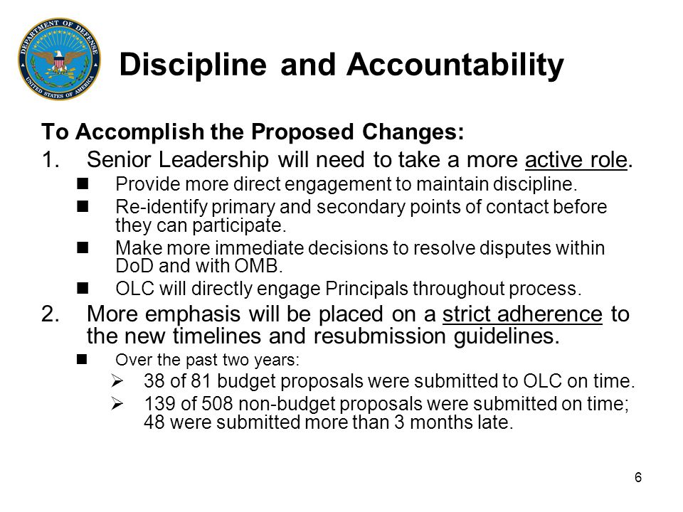 6 Discipline and Accountability To Accomplish the Proposed Changes: 1.Senior Leadership will need to take a more active role.