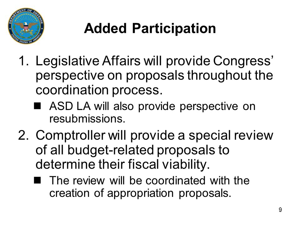 9 Added Participation 1.Legislative Affairs will provide Congress' perspective on proposals throughout the coordination process.
