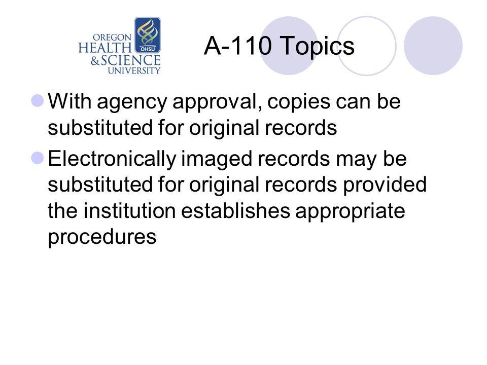 A-110 Topics With agency approval, copies can be substituted for original records Electronically imaged records may be substituted for original records provided the institution establishes appropriate procedures