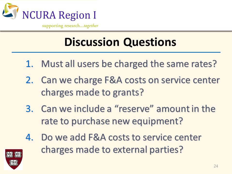 "1.Must all users be charged the same rates? 2.Can we charge F&A costs on service center charges made to grants? 3.Can we include a ""reserve"" amount in"