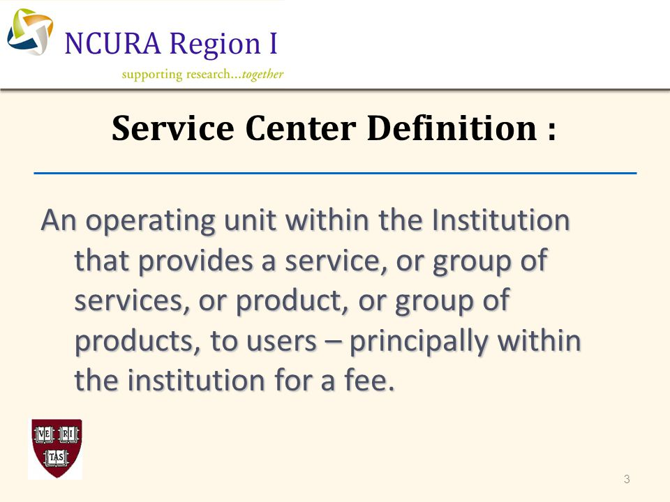 Service Center Definition : An operating unit within the Institution that provides a service, or group of services, or product, or group of products,