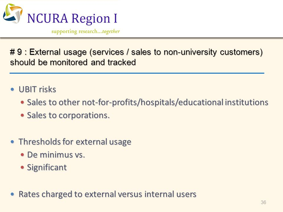 36 # 9 : External usage (services / sales to non-university customers) should be monitored and tracked UBIT risks UBIT risks Sales to other not-for-pr