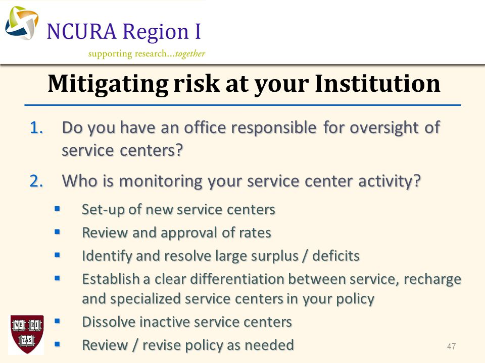 Mitigating risk at your Institution 1.Do you have an office responsible for oversight of service centers? 2.Who is monitoring your service center acti