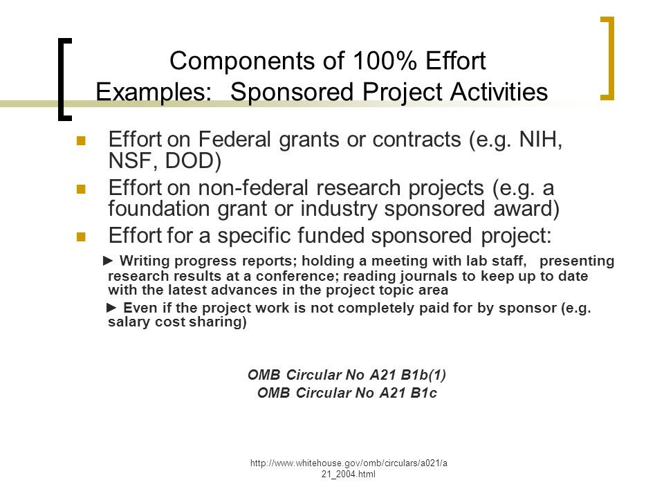 http://www.whitehouse.gov/omb/circulars/a021/a 21_2004.html Components of 100% Effort Examples: Sponsored Project Activities Effort on Federal grants or contracts (e.g.