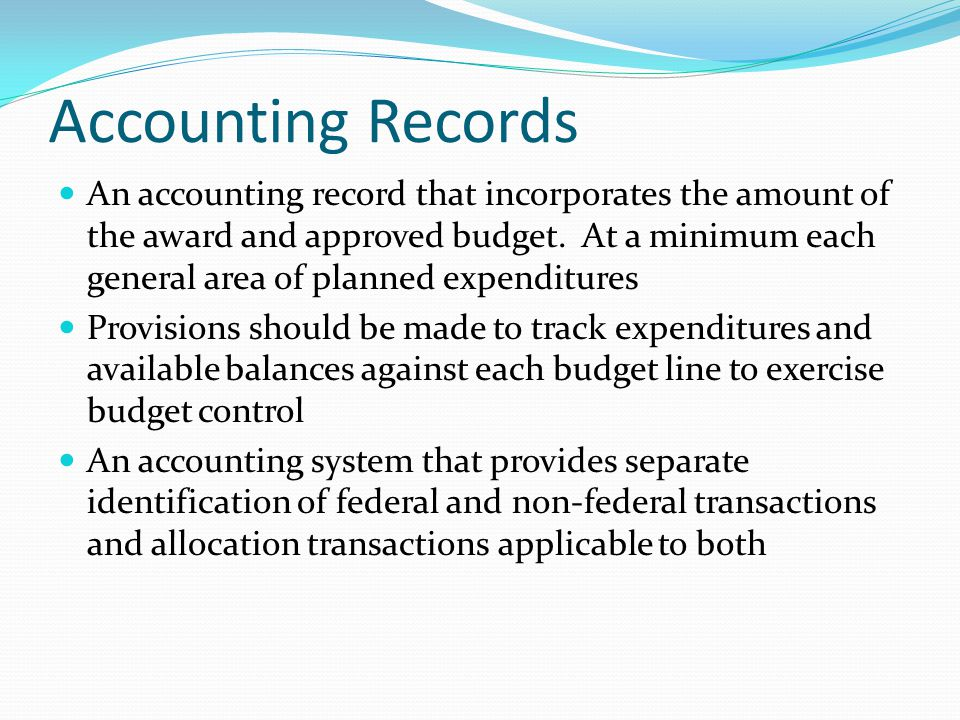 Accounting Records An accounting record that incorporates the amount of the award and approved budget.