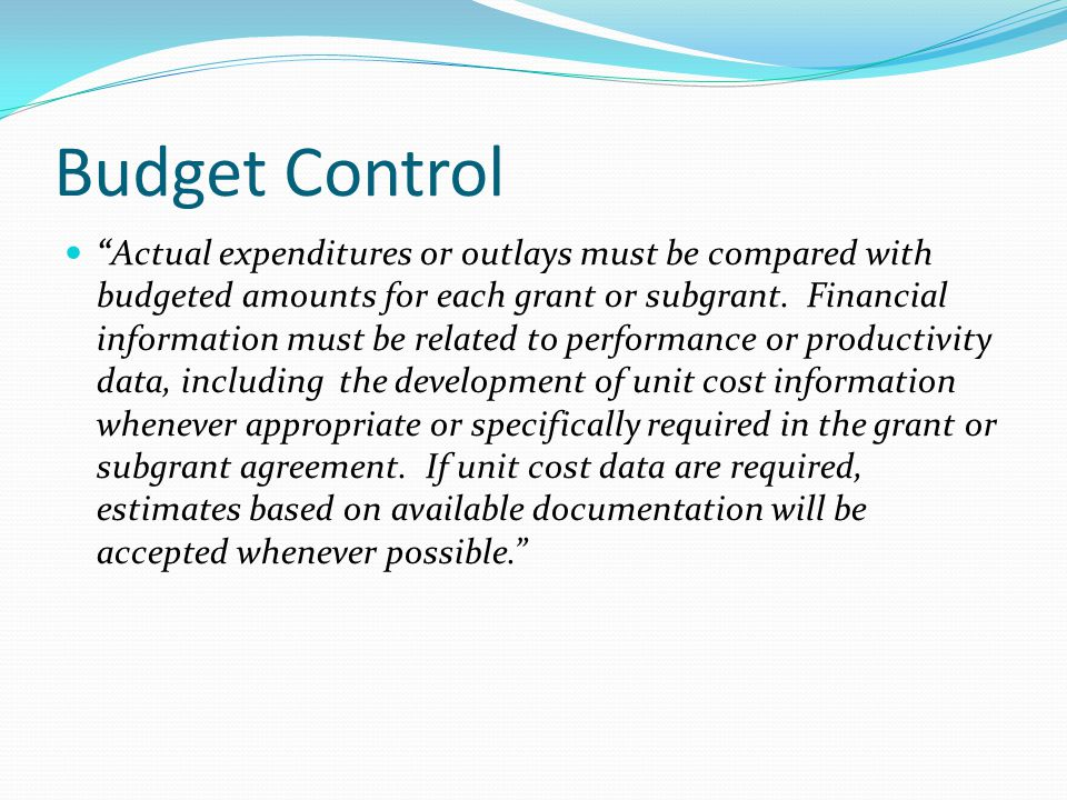 Budget Control Actual expenditures or outlays must be compared with budgeted amounts for each grant or subgrant.