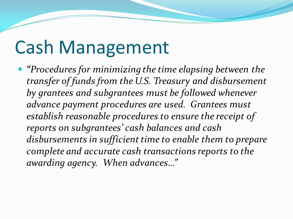 Cash Management Procedures for minimizing the time elapsing between the transfer of funds from the U.S.