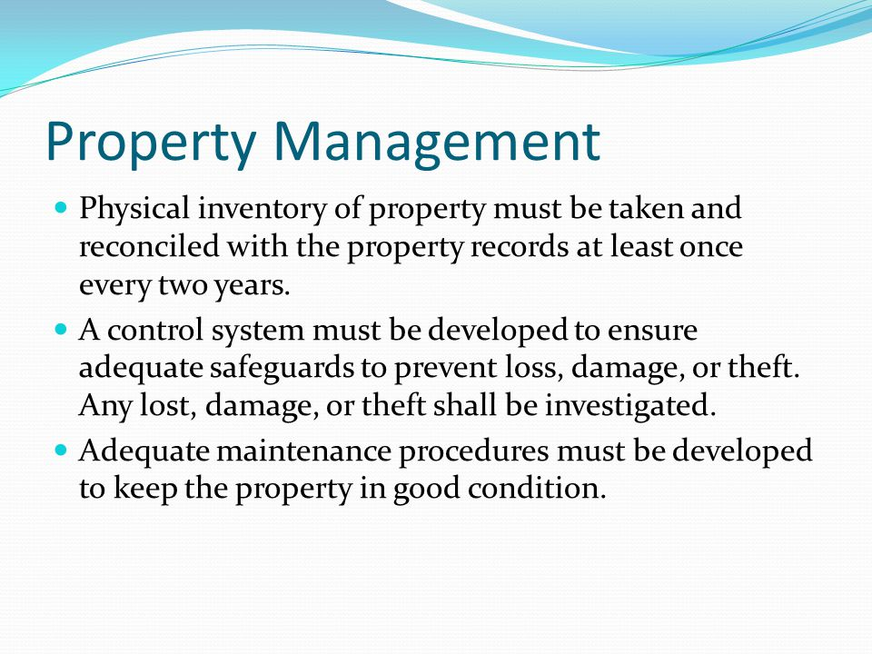 Property Management Physical inventory of property must be taken and reconciled with the property records at least once every two years.