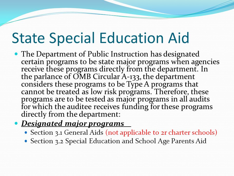 State Special Education Aid The Department of Public Instruction has designated certain programs to be state major programs when agencies receive these programs directly from the department.