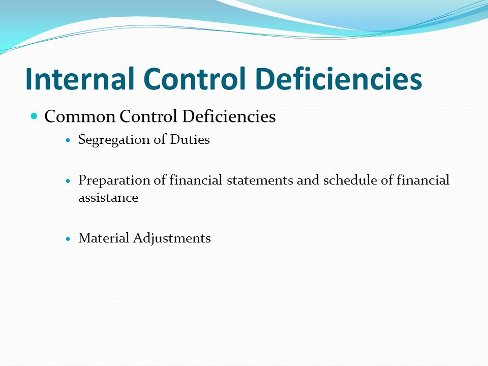 Common Control Deficiencies Segregation of Duties Preparation of financial statements and schedule of financial assistance Material Adjustments Internal Control Deficiencies
