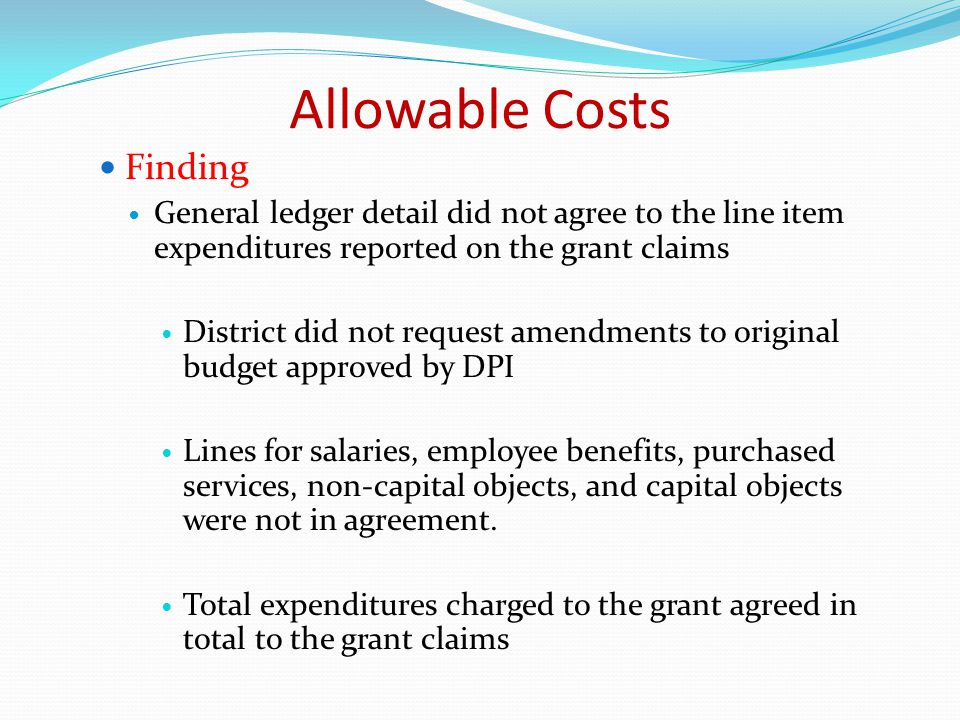 Finding General ledger detail did not agree to the line item expenditures reported on the grant claims District did not request amendments to original budget approved by DPI Lines for salaries, employee benefits, purchased services, non-capital objects, and capital objects were not in agreement.