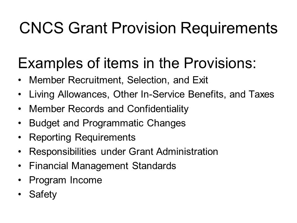 CNCS Grant Provision Requirements Examples of items in the Provisions: Member Recruitment, Selection, and Exit Living Allowances, Other In-Service Ben