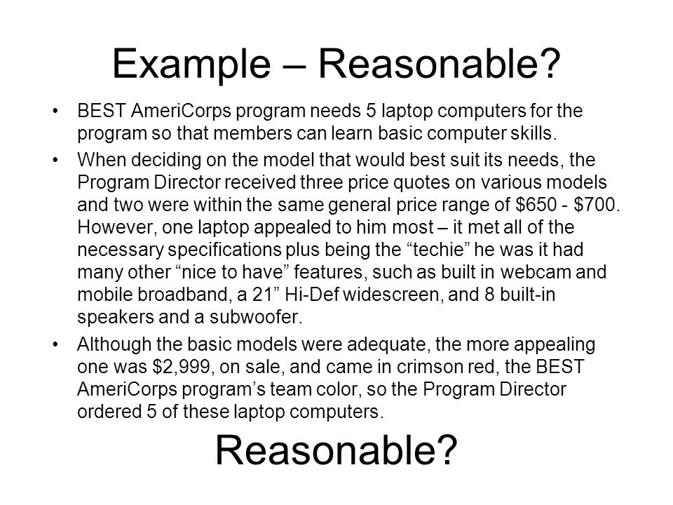 Example – Reasonable? BEST AmeriCorps program needs 5 laptop computers for the program so that members can learn basic computer skills. When deciding