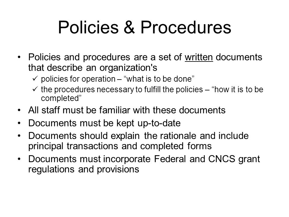 "Policies and procedures are a set of written documents that describe an organization's policies for operation – ""what is to be done"" the procedures ne"