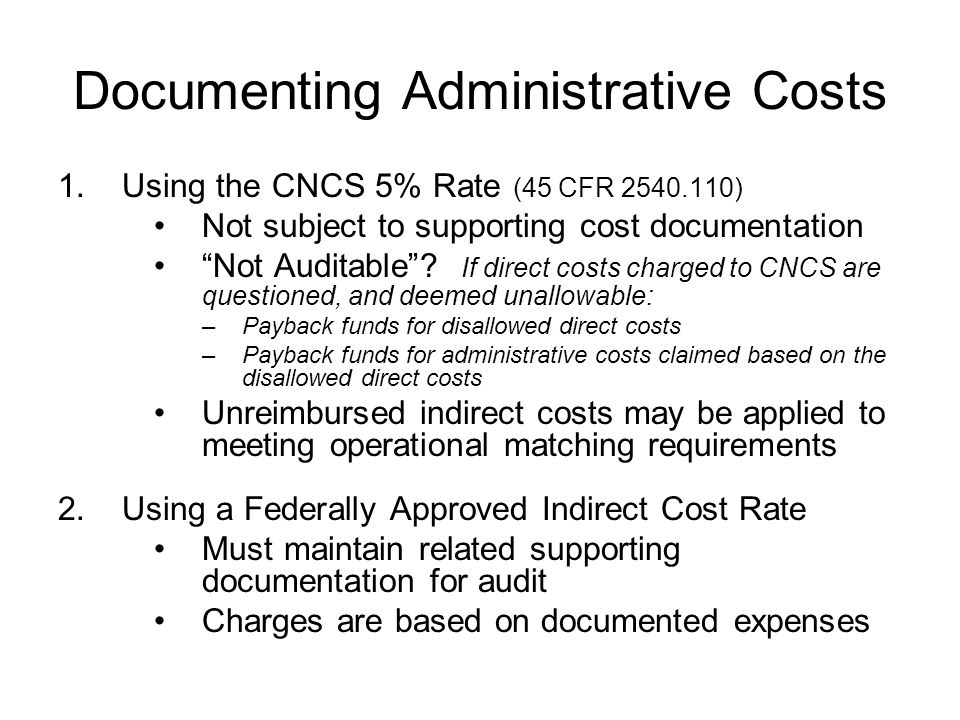 "Documenting Administrative Costs 1.Using the CNCS 5% Rate (45 CFR 2540.110) Not subject to supporting cost documentation ""Not Auditable""? If direct co"