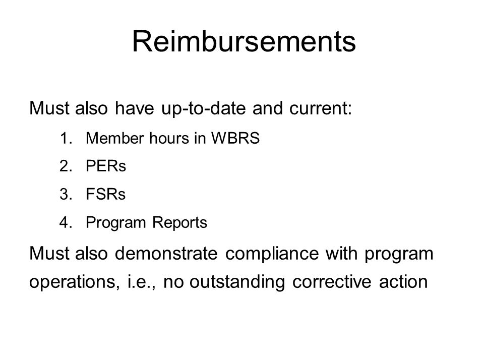 Must also have up-to-date and current: 1.Member hours in WBRS 2.PERs 3.FSRs 4.Program Reports Must also demonstrate compliance with program operations