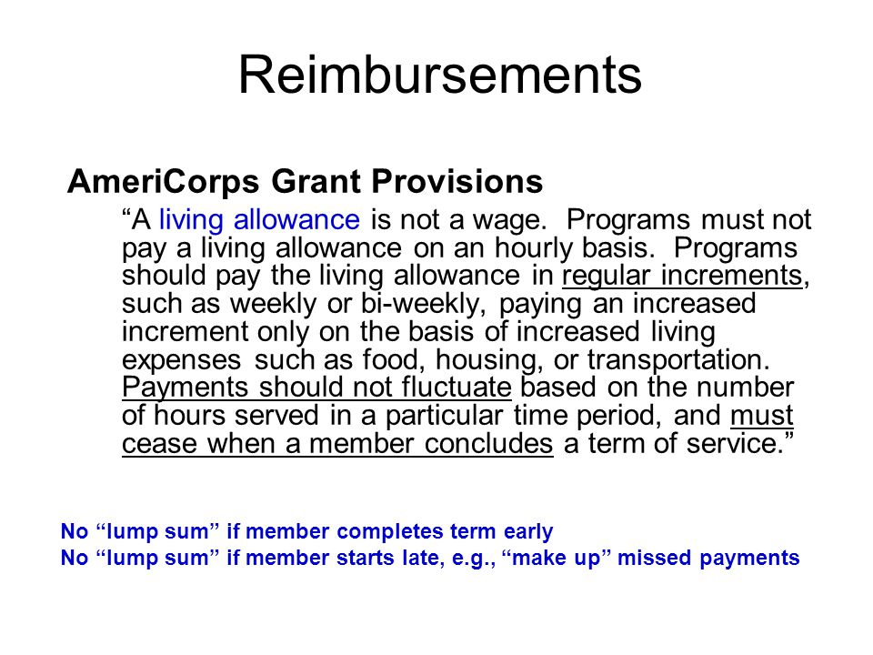 "AmeriCorps Grant Provisions ""A living allowance is not a wage. Programs must not pay a living allowance on an hourly basis. Programs should pay the li"