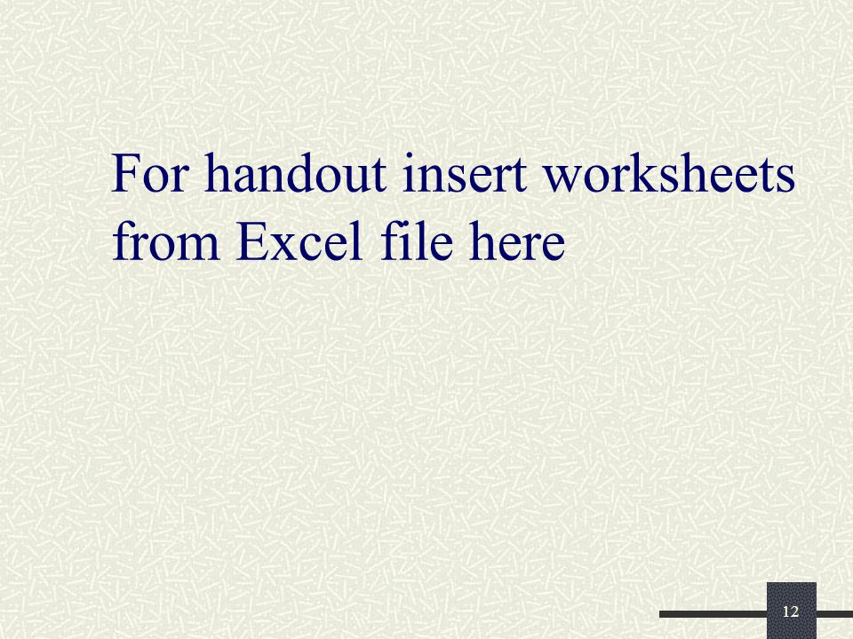 12 For handout insert worksheets from Excel file here