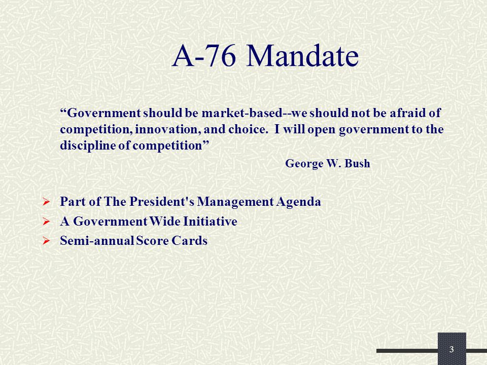3 A-76 Mandate Government should be market-based--we should not be afraid of competition, innovation, and choice.