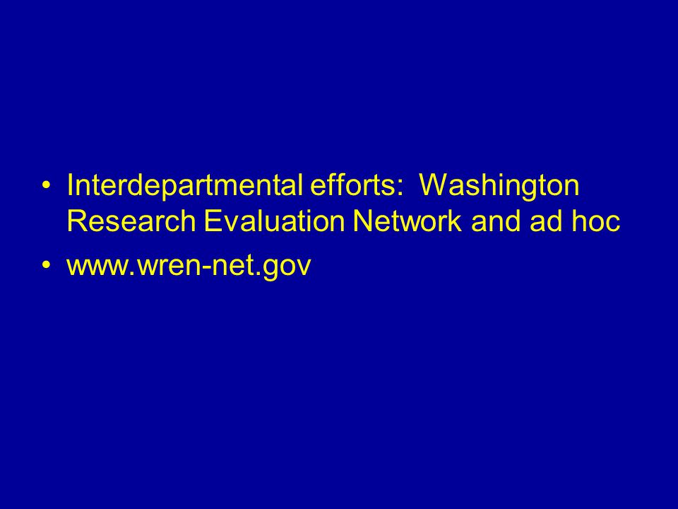 Interdepartmental efforts: Washington Research Evaluation Network and ad hoc www.wren-net.gov