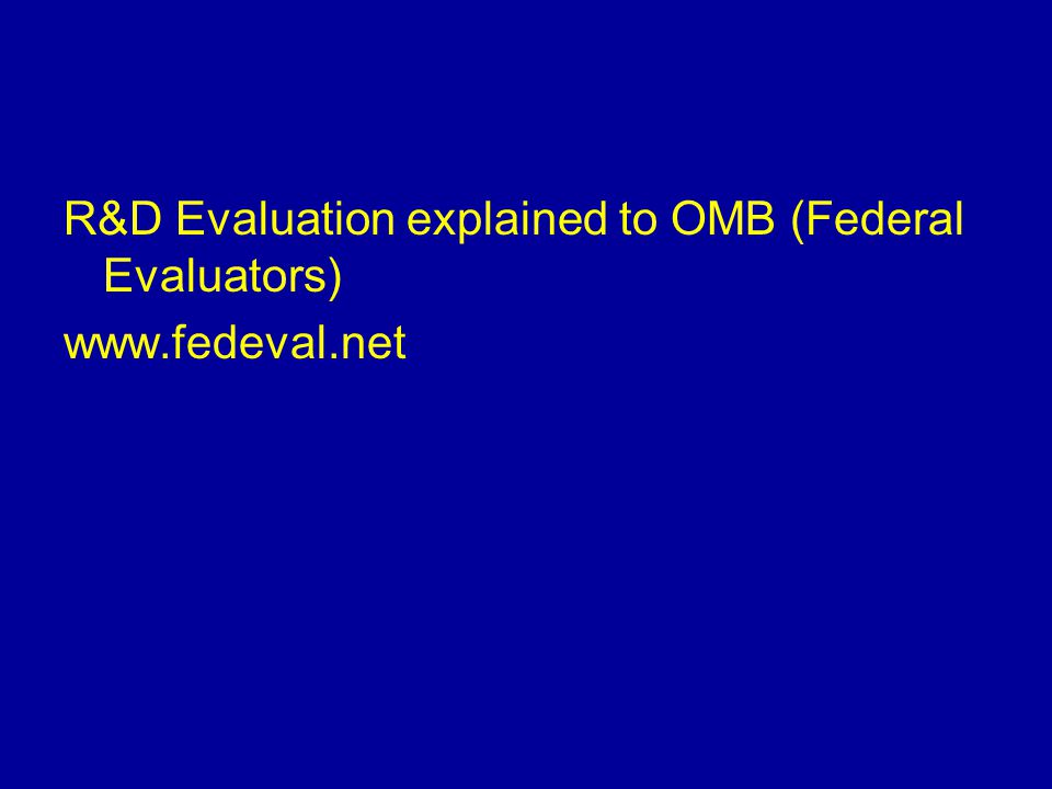 R&D Evaluation explained to OMB (Federal Evaluators) www.fedeval.net