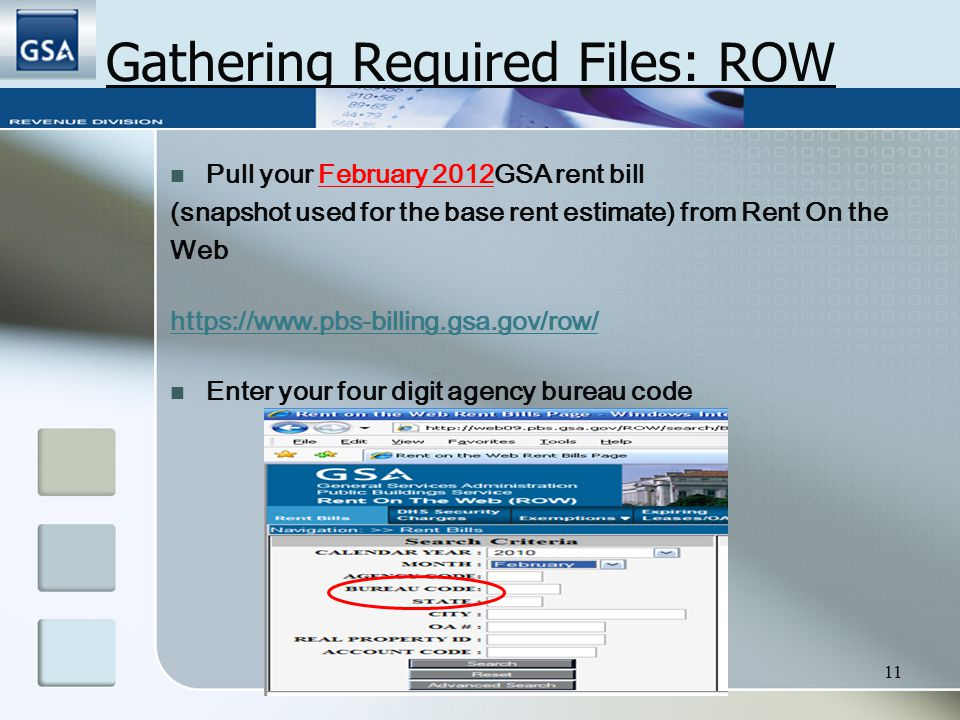 11 Gathering Required Files: ROW Pull your February 2012GSA rent bill (snapshot used for the base rent estimate) from Rent On the Web https://www.pbs-