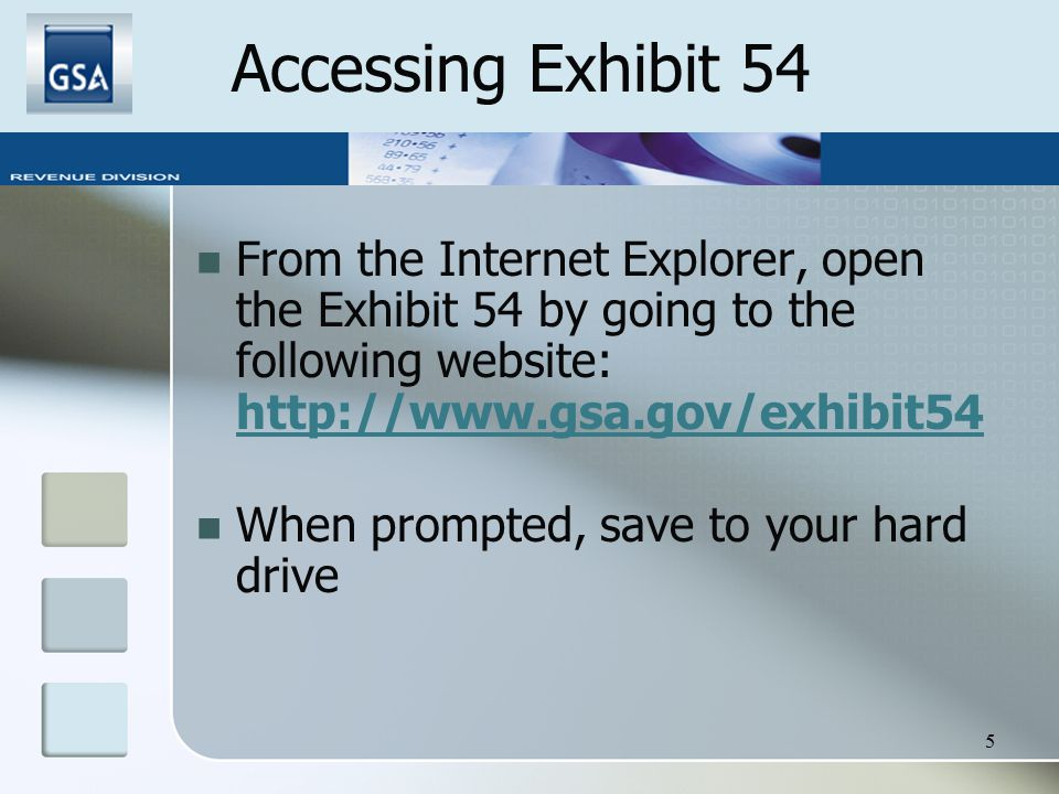 5 Accessing Exhibit 54 From the Internet Explorer, open the Exhibit 54 by going to the following website: http://www.gsa.gov/exhibit54 http://www.gsa.gov/exhibit54 When prompted, save to your hard drive