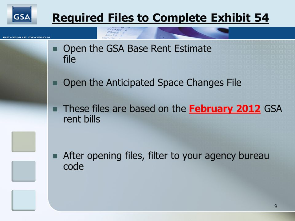 9 Required Files to Complete Exhibit 54 Open the GSA Base Rent Estimate file Open the Anticipated Space Changes File These files are based on the Febr