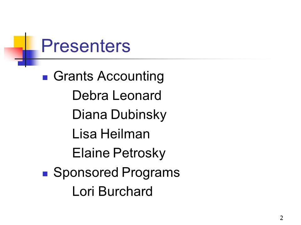 2 Presenters Grants Accounting Debra Leonard Diana Dubinsky Lisa Heilman Elaine Petrosky Sponsored Programs Lori Burchard