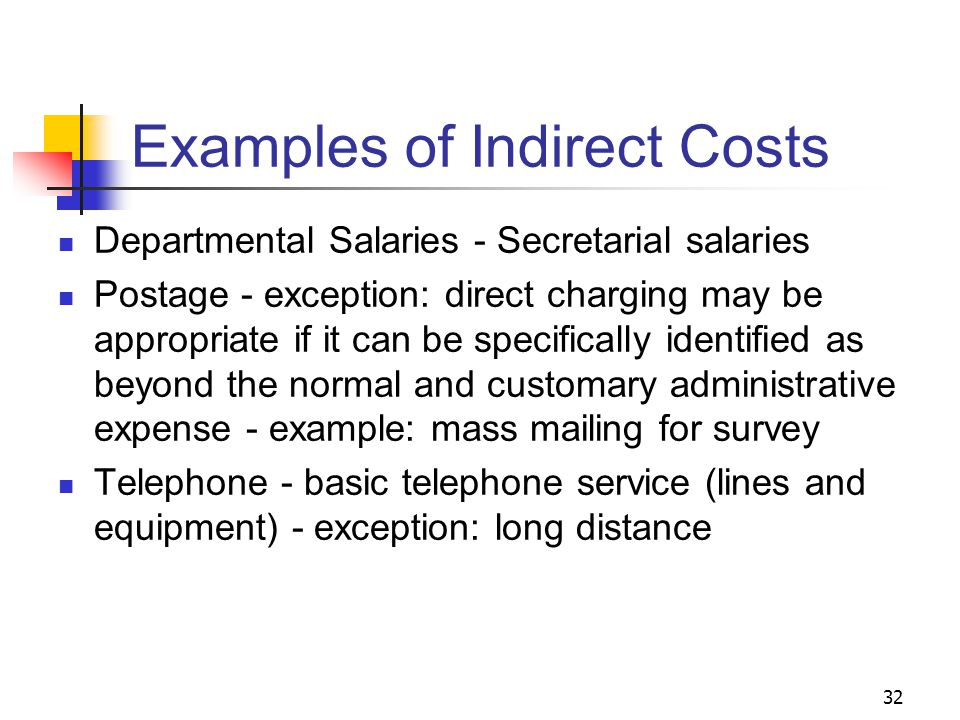 32 Examples of Indirect Costs Departmental Salaries - Secretarial salaries Postage - exception: direct charging may be appropriate if it can be specif