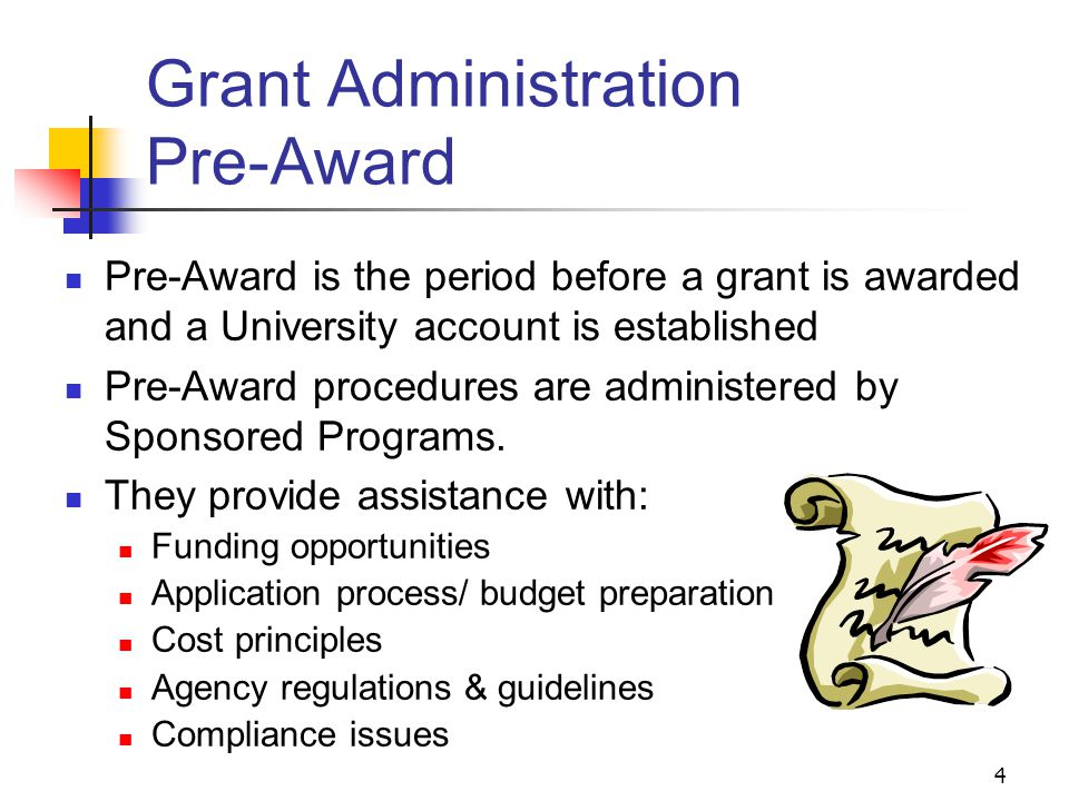 4 Grant Administration Pre-Award Pre-Award is the period before a grant is awarded and a University account is established Pre-Award procedures are ad