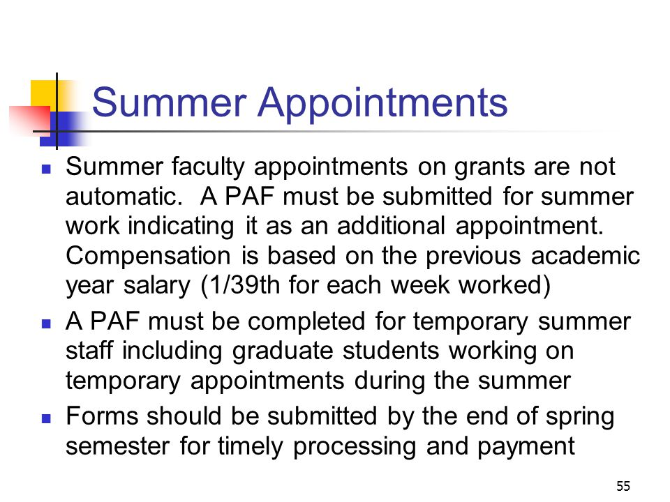 55 Summer Appointments Summer faculty appointments on grants are not automatic. A PAF must be submitted for summer work indicating it as an additional