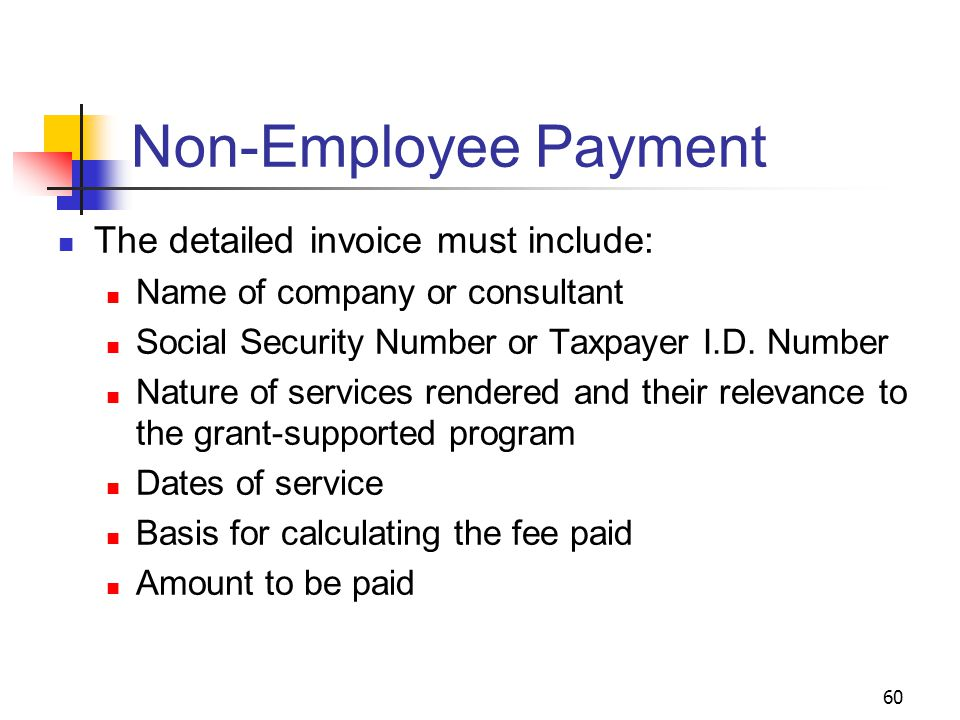 60 Non-Employee Payment The detailed invoice must include: Name of company or consultant Social Security Number or Taxpayer I.D.