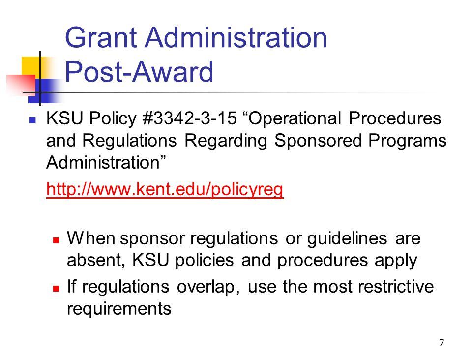 "7 Grant Administration Post-Award KSU Policy #3342-3-15 ""Operational Procedures and Regulations Regarding Sponsored Programs Administration"" http://ww"