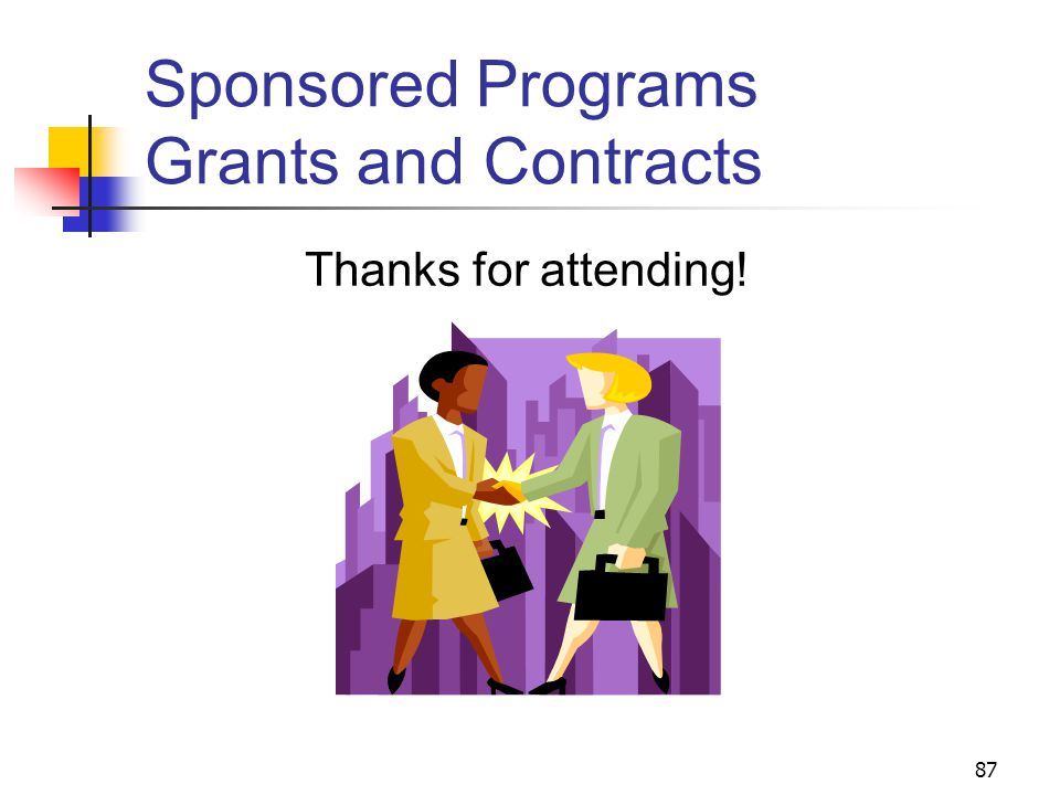 87 Sponsored Programs Grants and Contracts Thanks for attending!