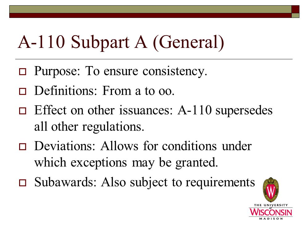 A-110 Subpart A (General)  Purpose: To ensure consistency.